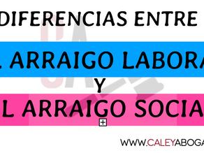 Diferencias entre el Arraigo Social y el Arraigo Laboral
