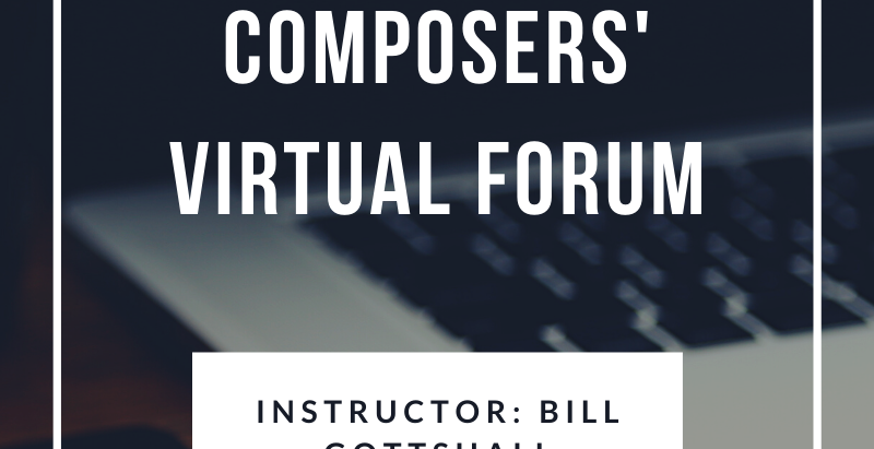 Composers' Virtual Forum: Group Class with Bill Gottshall!