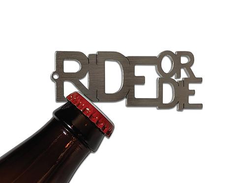 """RIDE or DIE"" Bottle Opener Keychain"