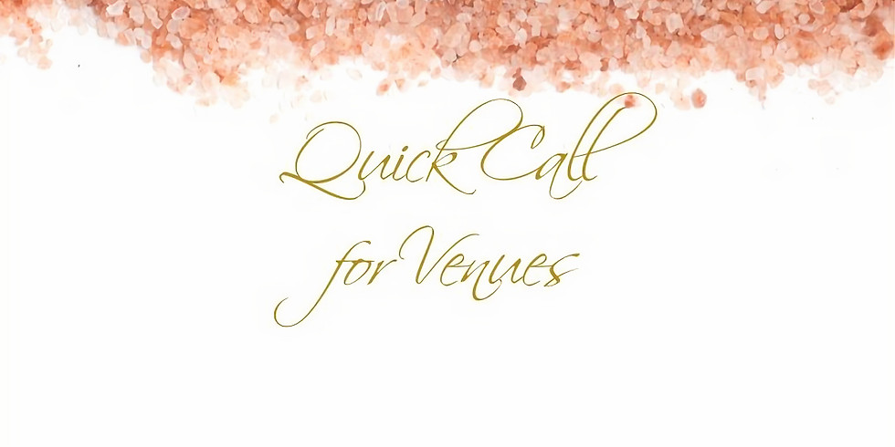 QUICK CALL FOR VENUES
