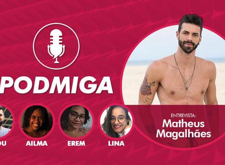 PODMIGA! Confira entrevista exclusiva com Matheus Magalhães, do De Férias com o Ex Brasil 6