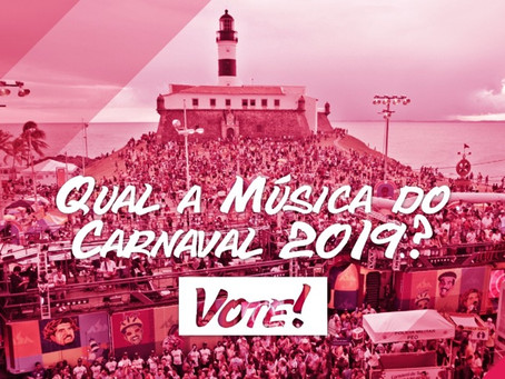 QUAL A MÚSICA DO CARNAVAL 2019? VOTE!