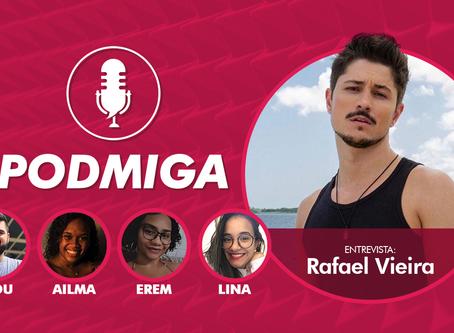 Confira a entrevista exclusiva de Rafael Vieira, do De Férias com o Ex Brasil 6, para o PODMIGA