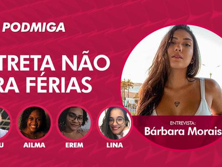 """PODMIGA #15: Bárbara Morais relembra participação no De Férias com o Ex: """"entrei gostando de alguém"""""""