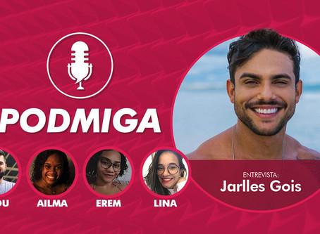 Confira a entrevista exclusiva de Jarlles Gois, do De Férias com o Ex Brasil 6, em nosso podcast