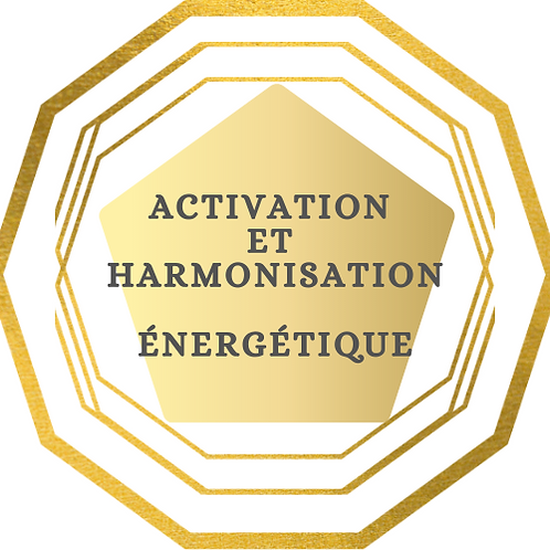 ACTIVATION et HARMONISATION ÉNERGÉTIQUE