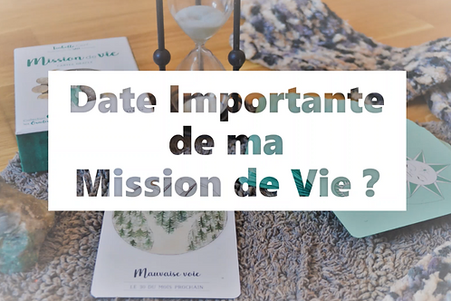 DATE IMPORTANTE Mission de Vie - Oracle Mission de Vie