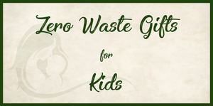 Zero Waste Gifts for Kids