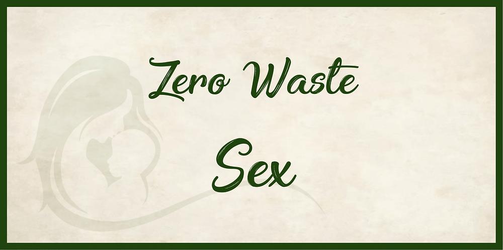 Zero Waste Sex