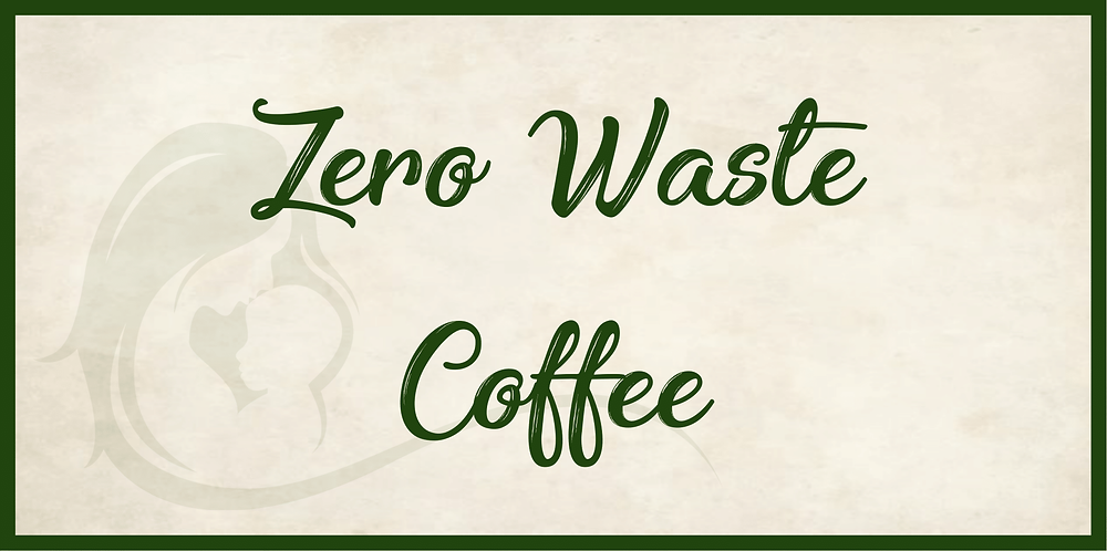 Zero Waste Coffee