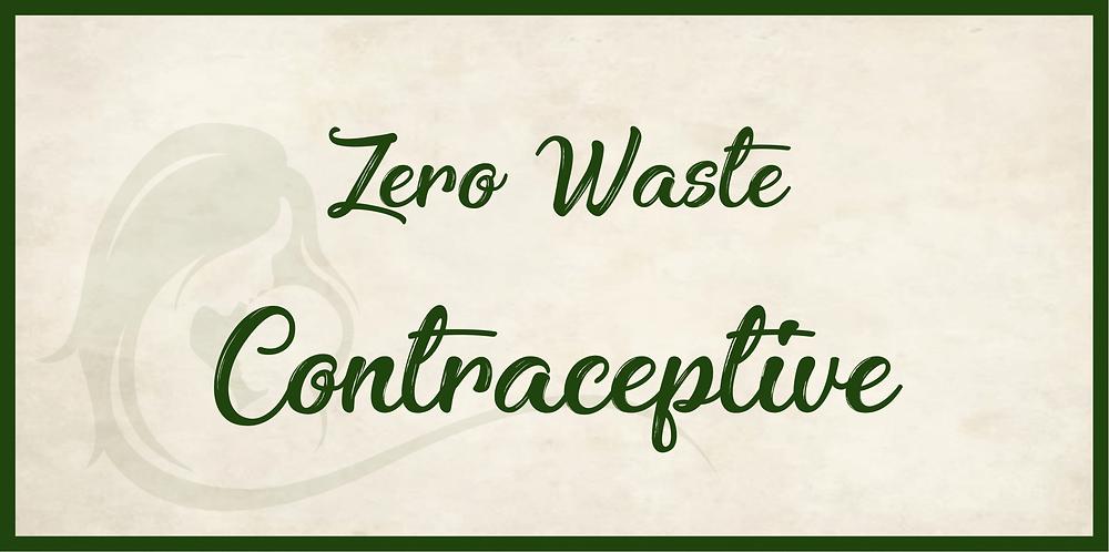 Zero Waste Contraceptive