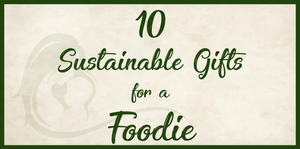 10 Sustainable gifts for a foodie