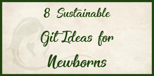 8 Eco-Friendly Baby Gifts