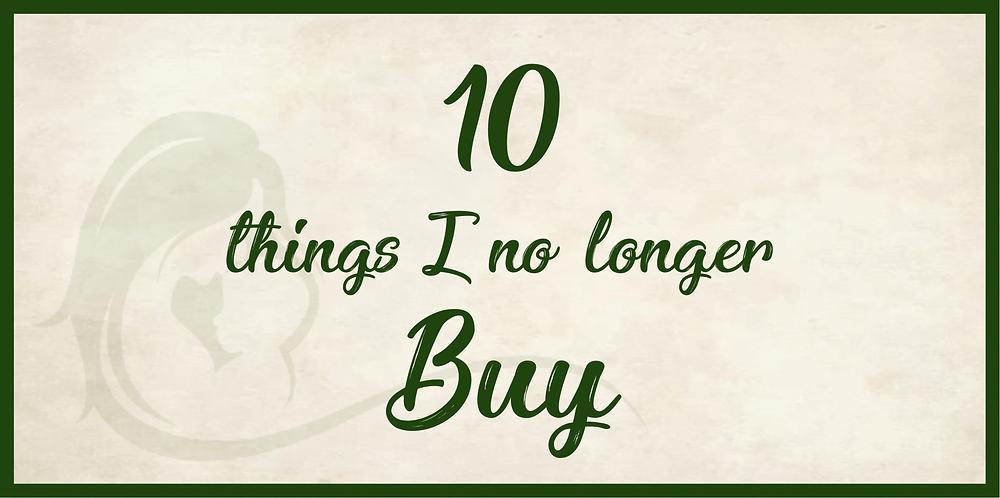 Things I no longer buy
