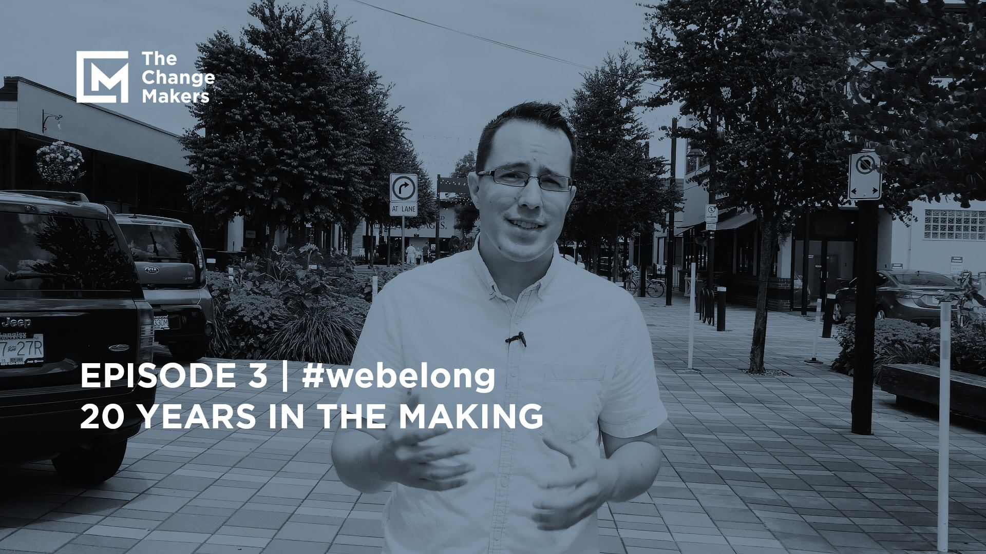 #webelong / 20 Years in the Making / The Change Makers / Episode 3