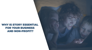 Why is story essential for your business and non-profit?