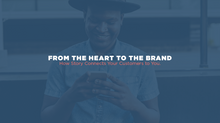 From the Heart to the Brand | How Story Connects Your Customers to You.