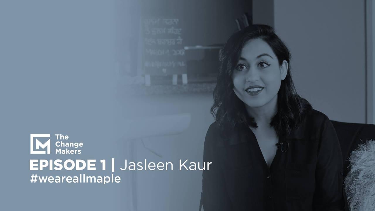 #weareallmaple | Jasleen Kaur | The Change Makers | #1