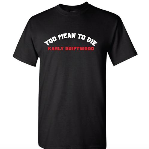 Too Mean To Die- black t-shirt