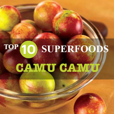 My TOP 10 SUPERFOODS - Camu Camu
