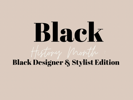 Acknowledging Black Designers & Stylists