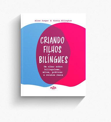 CRIANDO FILHOS BILÍNGUES - Um olhar sobre bilinguismo, mitos, práticas e relatos