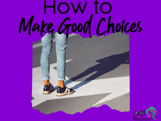 The Secret to Positive Influence:  How To Make Good Choices.