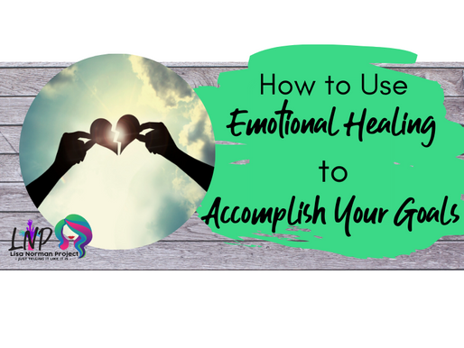 How to use Emotional Healing to Accomplish your Goals