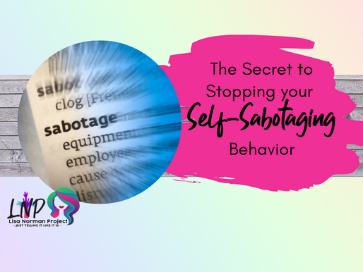 The Secret to Stopping your Self Sabotaging Behavior