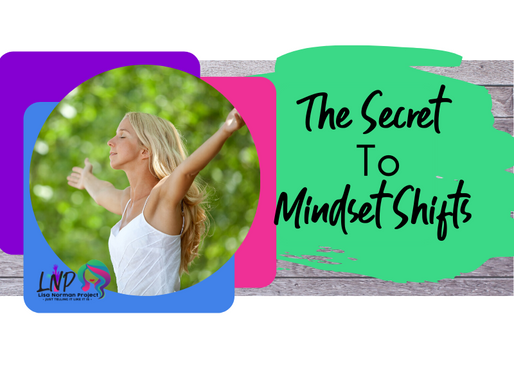 I'm not that person anymore:  The Secret to Mindset Shifts