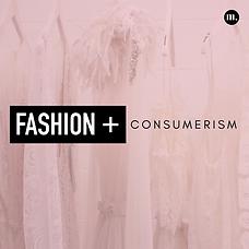 Fashion + Consumerism.png