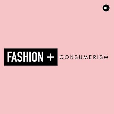 1. Fashion + Consumerism.png