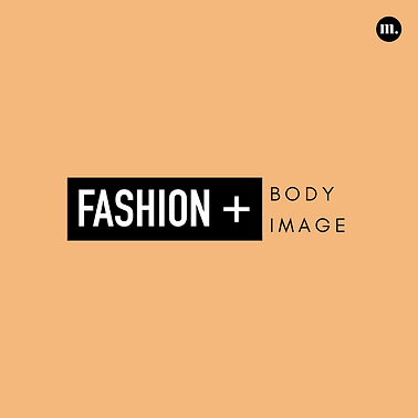 6. Fashion + Body Image.png