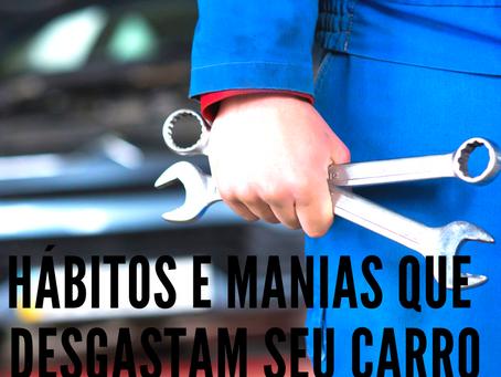 Hábitos e manias que desgastam o seu carro
