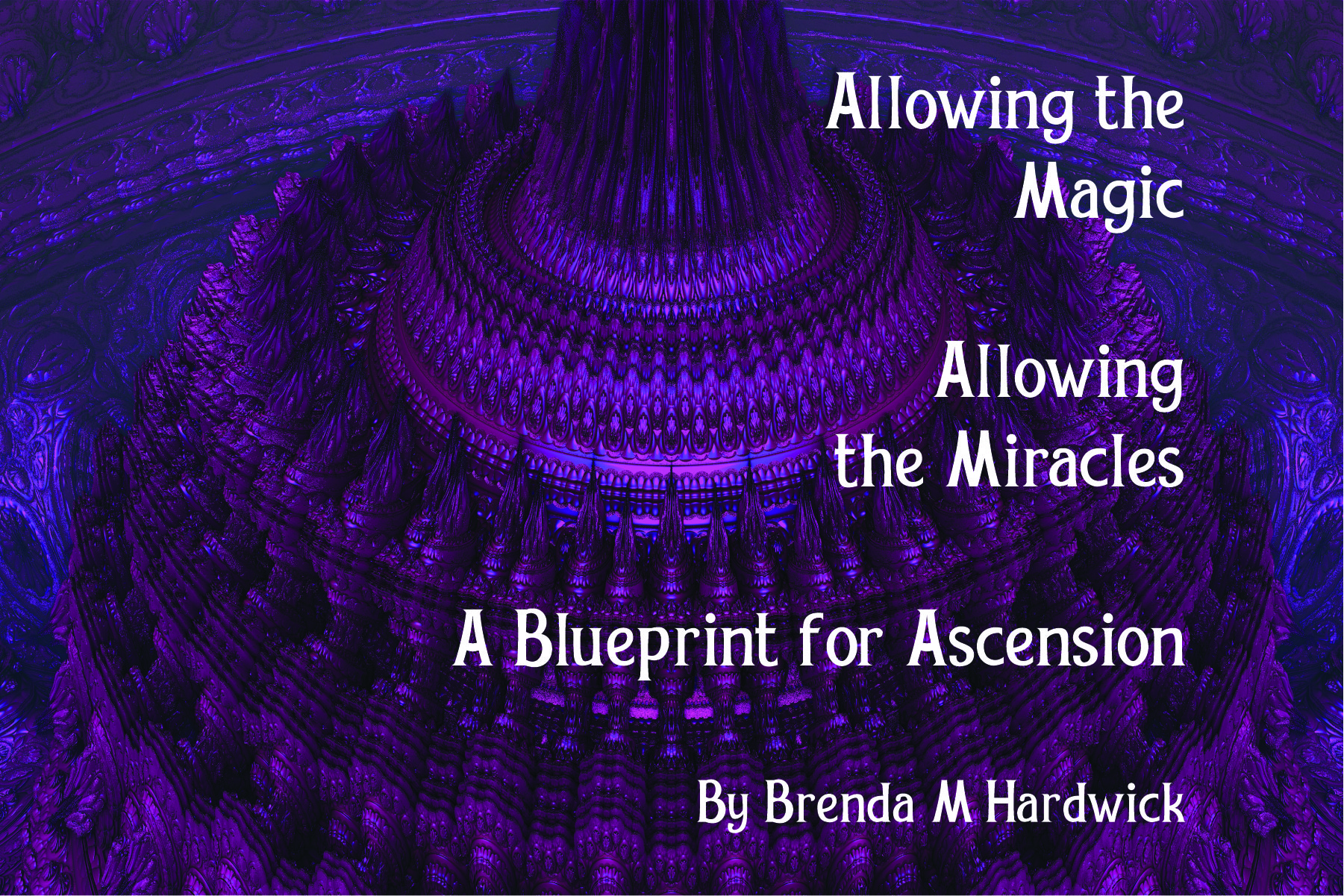 Allowing The Magic, Allowing the Miracles, A Blueprint to Ascension - Click here to purchase!