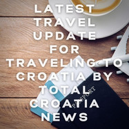Latest travel update for traveling to Croatia by TOTAL Croatia NEWS
