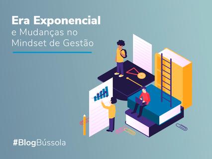 ERA EXPONENCIAL E MUDANÇA NO MINDSET DE GESTÃO