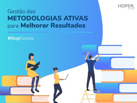GESTÃO DAS METODOLOGIAS ATIVAS PARA MELHORAR RESULTADOS