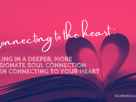Calling in a deeper, more passionate soul connection while connecting to your heart