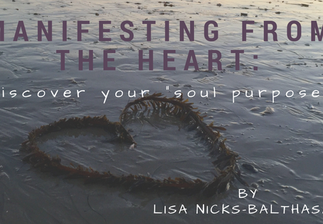 """Manifesting from the Heart:          Discover YOUR """"Soul Purpose"""""""