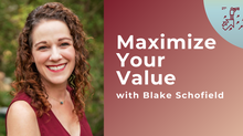 Maximize Your Value With Blake Schofield