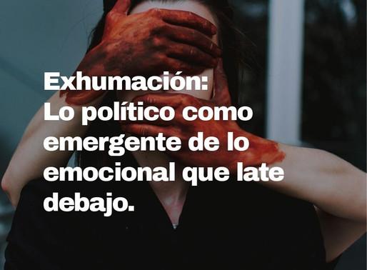 Exhumación: Lo político como emergente de lo emocional que late debajo