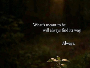 What's meant to be will always find its way!