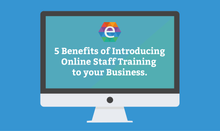5 Benefits of Introducing Online Staff Training to your Business.
