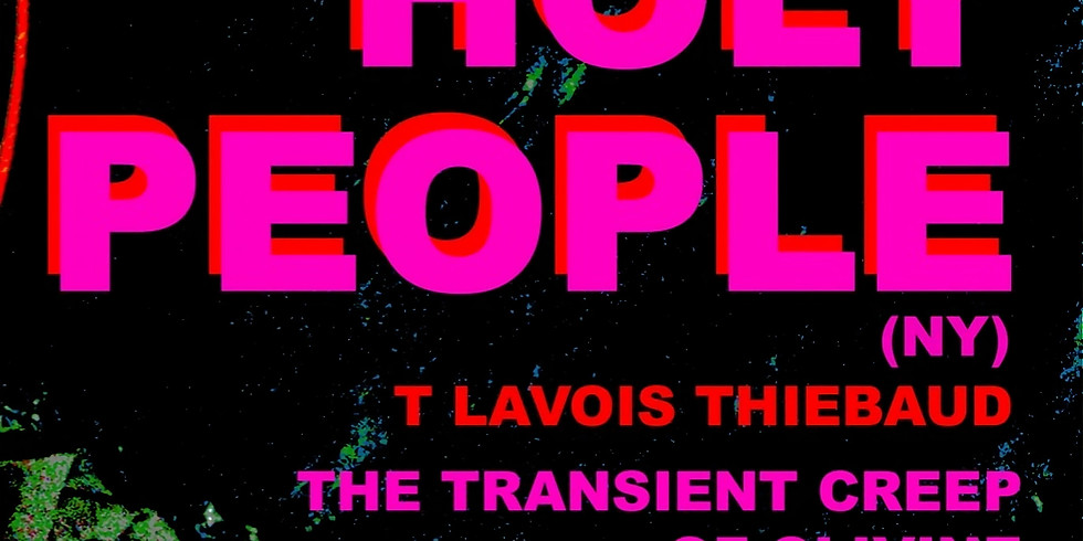 Holy People (NY), T Lavois Thiebaud, The Transient Creep of Olvine, Mishi Bloom