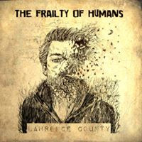 Lawrence County - The Frailty Of Humans