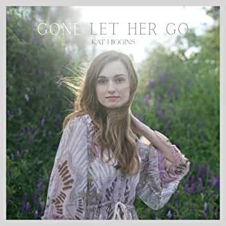 Kat Higgins - Gone Let Her Go / We Go Driving