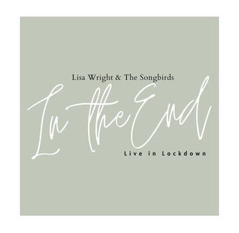 Lisa Wright & The Songbirds - In The End