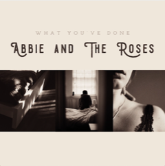 Abbie & The Roses - What You've Done