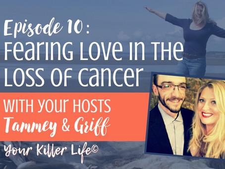 010: Fearing Love in the Loss of Cancer
